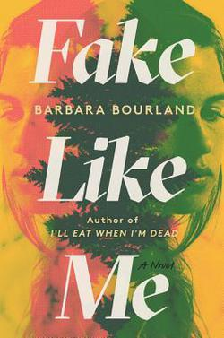 Cover of Fake Like Me by Barbara Bourland